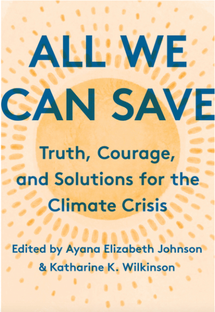 the cover of All We Can Save, Truth, Courage, and Solutions for the Climate Crisis, edited by Dr. Ayana Elizabeth Johnson and Dr. Katharine K. Wilkinson.