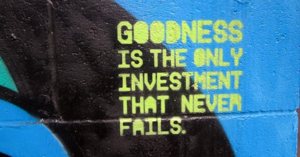 """Graffiti on a wall that says """"Goodness is the only investment that never fails"""""""